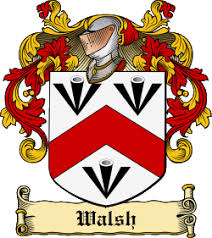 Walsh is a popular last name from Ireland