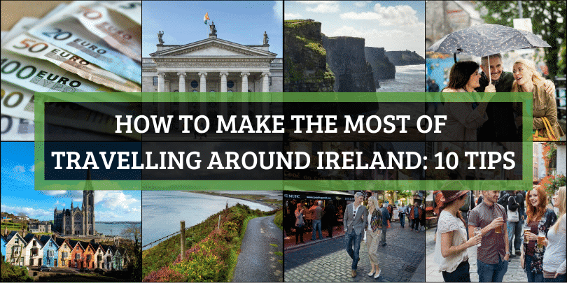 How to make the most of travelling around Ireland: 10 tips