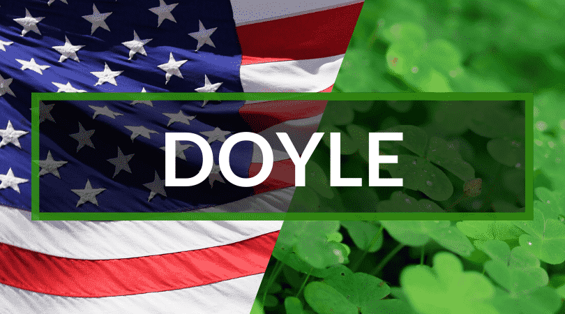 Doyle is one our list of top 10 Irish surnames you'll hear in America, it means dark stranger