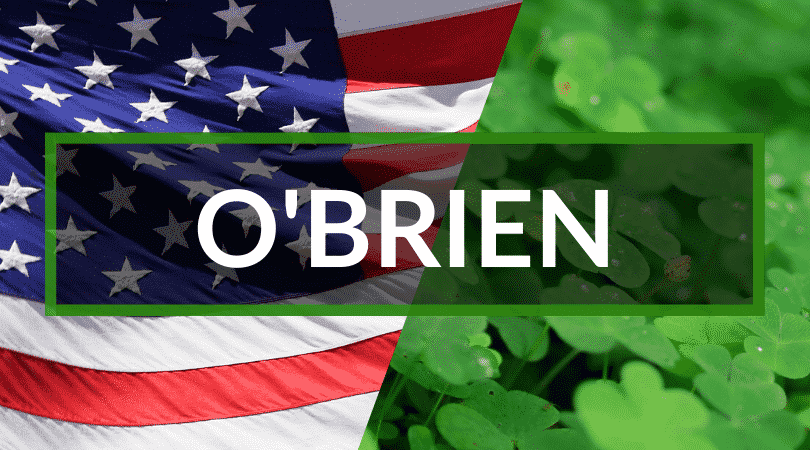 O'Brien is one of our top Irish surnames you'll hear in America, it translates to eminent person and is one of the most common in America.