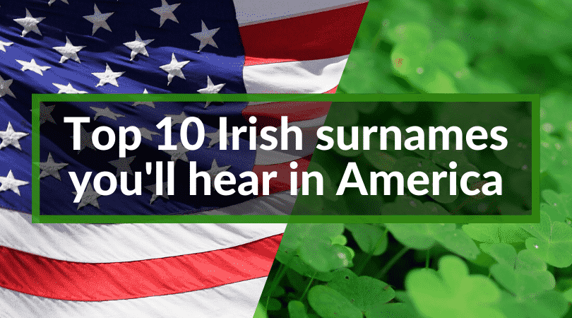 10 Irish surnames you'll hear in America follows in this article.