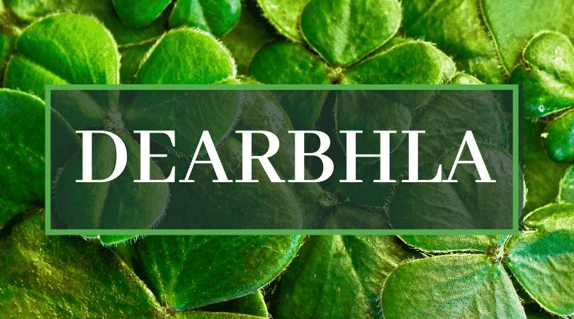 Dearbhla is pronounced der-vil-eh.