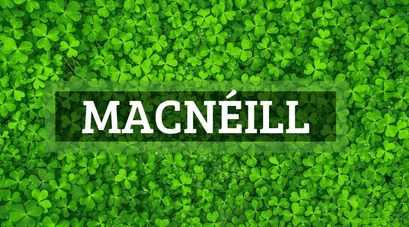 MacNéíll is a name with island origins.